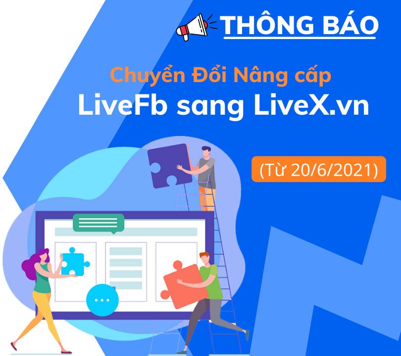 Thông Báo LiveFB chuyển đổi LiveX
